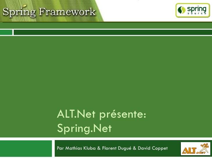 ALT.Net présente: Spring.Net Par Mathias Kluba & Florent Dugué & David Coppet