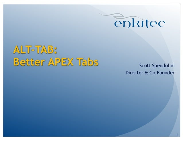 ALT-TAB:Better APEX Tabs Scott SpendoliniDirector & Co-Founder1