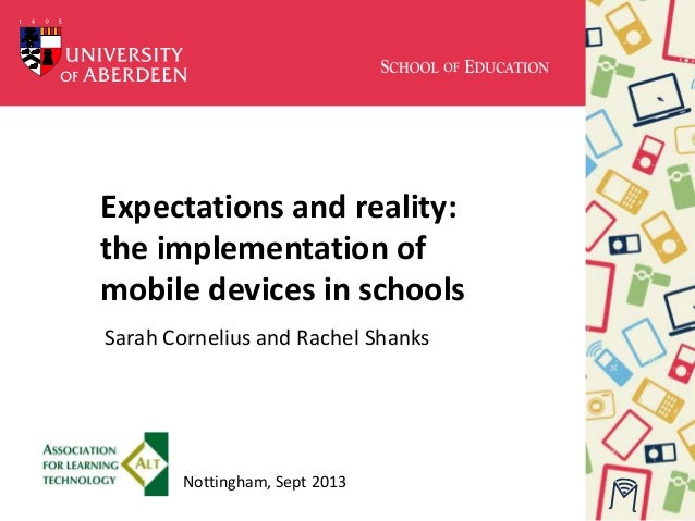 Expectations and reality: the implementation of mobile devices in schools Sarah Cornelius and Rachel Shanks Nottingham, Se...