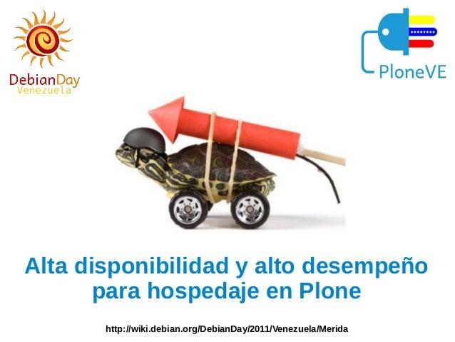 Alta disponibilidad y alto desempeño para hospedaje en Plone http://wiki.debian.org/DebianDay/2011/Venezuela/Merida