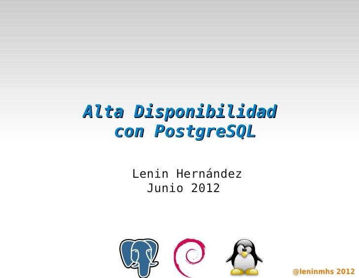 Alta Disponibilidad       con PostgreSQL        Lenin Hernández          Junio 2012                                     ...
