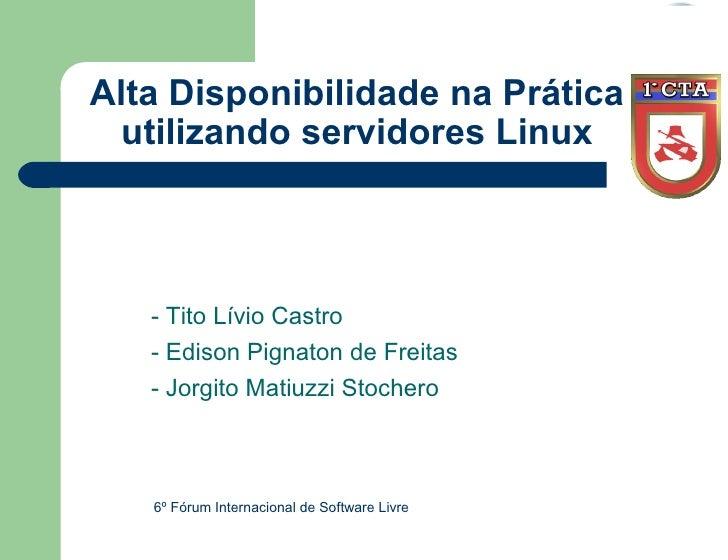 Alta Disponibilidade na Prática   utilizando servidores Linux       - Tito Lívio Castro    - Edison Pignaton de Freitas   ...