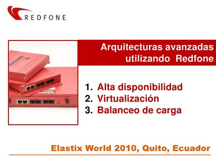 Arquitecturas avanzadas utilizando  Redfone<br />Alta disponibilidad<br />Virtualización<br />Balanceo de carga<br />Elast...