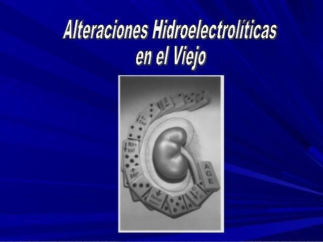 Alteraciones Hidroelectrolíticas en el ViejoAlteraciones Hidroelectrolíticas en el Viejo DefinicionesDefiniciones A e Luxk...