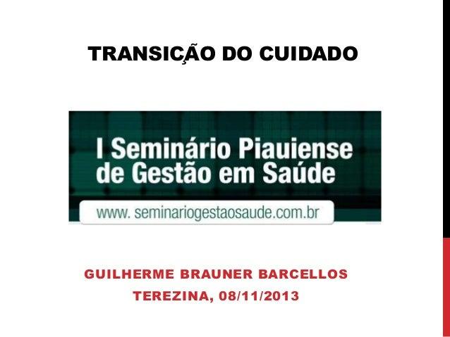 TRANSIÇÃO DO CUIDADO GUILHERME BRAUNER BARCELLOS TEREZINA, 08/11/2013