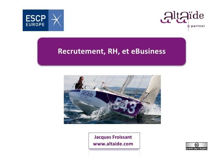 Recrutement,  RH,  et  eBusiness                        Jacques  Froissant                 www.altaide.com ...