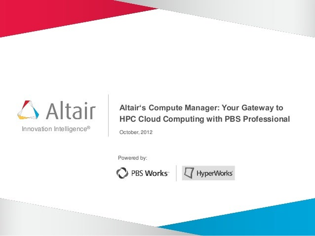 Altair's Compute Manager: Your Gateway to                           HPC Cloud Computing with PBS ProfessionalInnovation In...