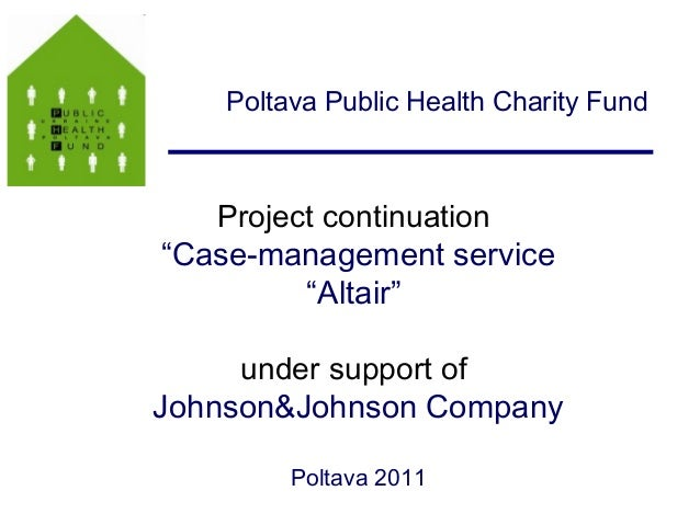 "Poltava Public Health Charity Fund  Project continuation ""Case-management service ""Altair"" under support of Johnson&Johnso..."