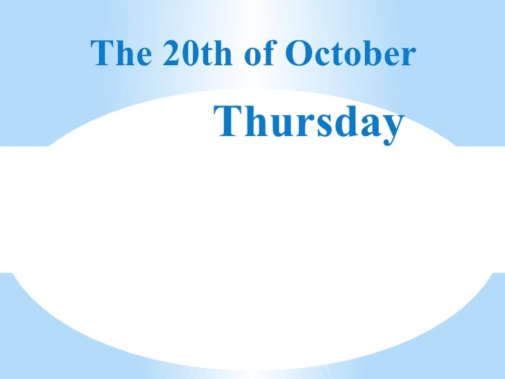 The 20th of October       Thursday