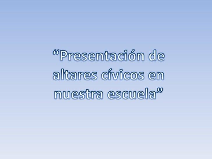 """""""Presentación de altares cívicos en nuestra escuela""""<br />"""