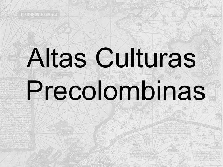 <ul><li>Altas Culturas Precolombinas </li></ul>