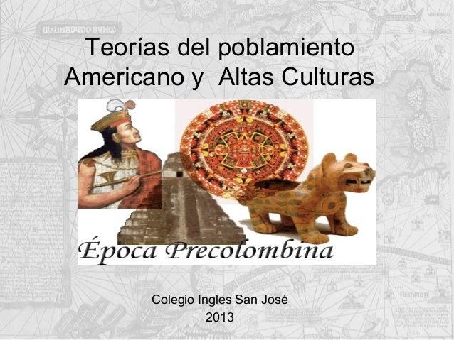 Teorías del poblamientoAmericano y Altas Culturas       Colegio Ingles San José                 2013
