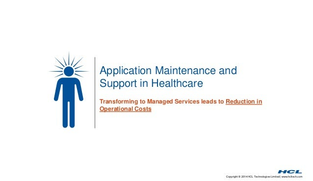 Copyright © 2014 HCL Technologies Limited | www.hcltech.com Application Maintenance and Support in Healthcare Transforming...