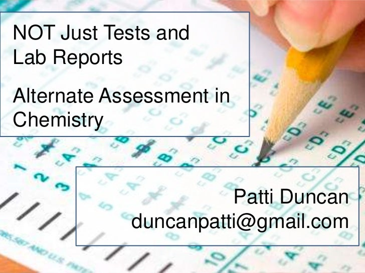 NOT Just Tests andLab ReportsAlternate Assessment inChemistry                      Patti Duncan            duncanpatti@gma...