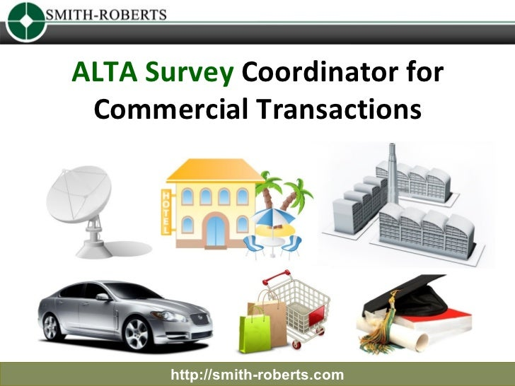 ALTA Survey Coordinator for Commercial Transactions       http://smith-roberts.com