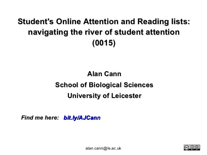 Student's Online Attention and Reading lists: navigating the river of student attention (0015) Alan Cann School of Biologi...