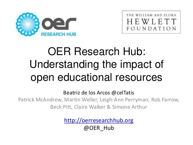 OER Research Hub: Understanding the impact of open educational resources Beatriz de los Arcos @celTatis Patrick McAndrew, ...