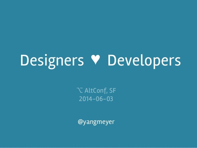 Designers Developers @yangmeyer ⌥ AltConf, SF 2014-06-03