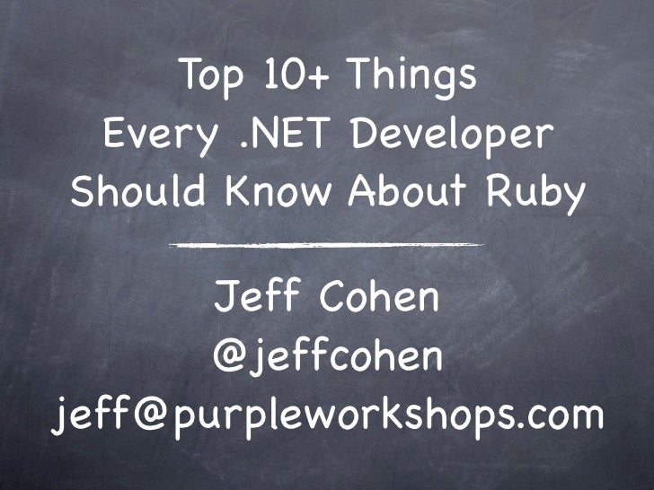 Top 10+ Things  Every .NET Developer Should Know About Ruby         Jeff Cohen        @jeffcohen jeff@purpleworkshops.com