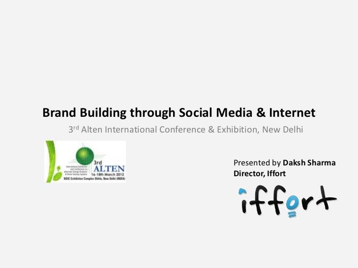 Brand Building through Social Media & Internet    3rd Alten International Conference & Exhibition, New Delhi              ...