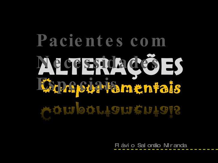 ALTERAÇÕES  Pacientes com Necessidades Especiais Flávio Salomão Miranda