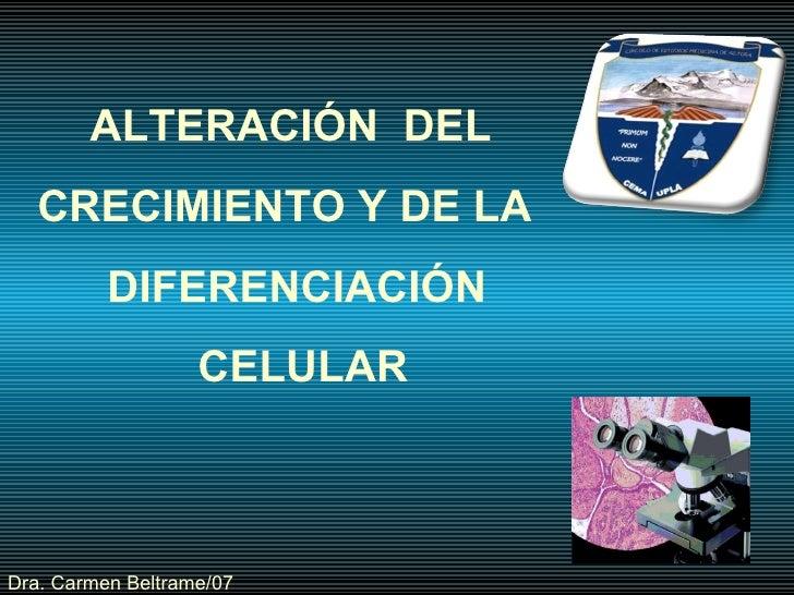 ALTERACIÓN  DEL  CRECIMIENTO Y DE LA  DIFERENCIACIÓN CELULAR Dra. Carmen Beltrame/07