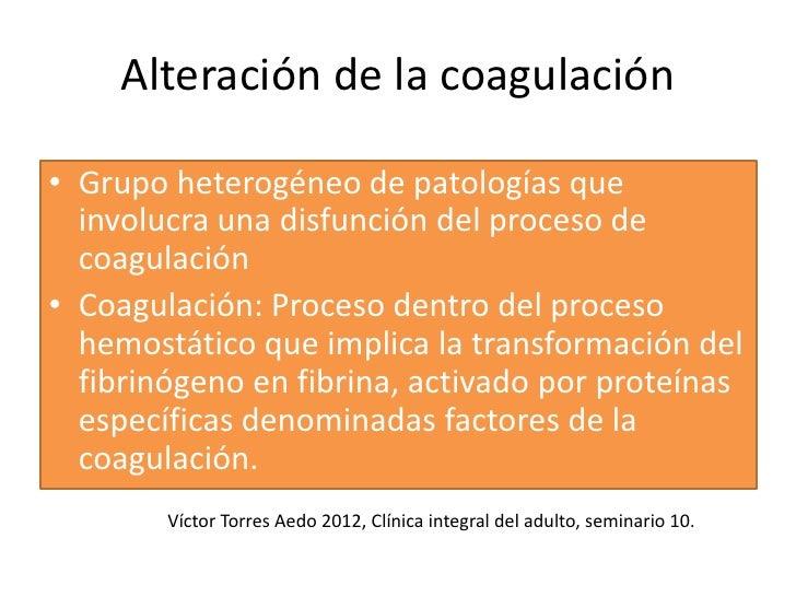 Alteración de la coagulación• Grupo heterogéneo de patologías que  involucra una disfunción del proceso de  coagulación• C...