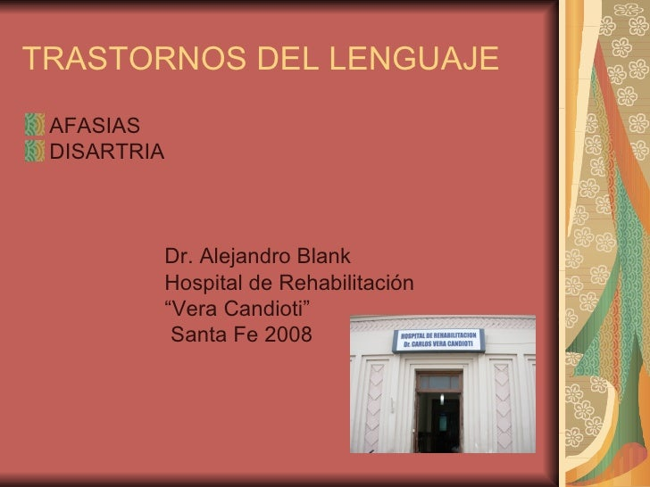 TRASTORNOS DEL LENGUAJE <ul><li>AFASIAS </li></ul><ul><li>DISARTRIA </li></ul><ul><li>Dr. Alejandro Blank </li></ul><ul><l...