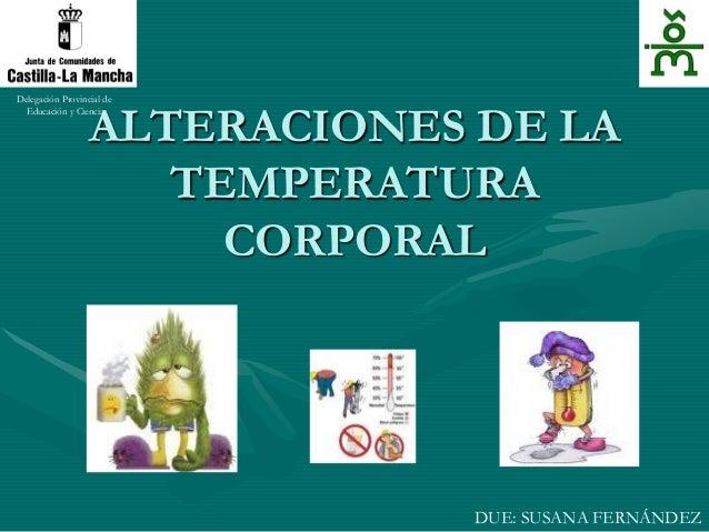 ALTERACIONES DE LA TEMPERATURA CORPORAL Delegación Provincial de Educación y Ciencia DUE: SUSANA FERNÁNDEZ