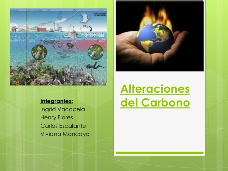 Alteraciones del Carbono<br />Integrantes:<br />Ingrid Vacacela<br />Henry Flores<br />Carlos Escalante<br />Viviana Monca...