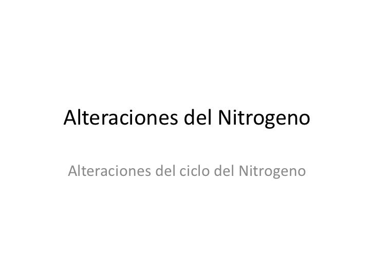 Alteraciones del Nitrogeno<br />Alteraciones del ciclo del Nitrogeno<br />