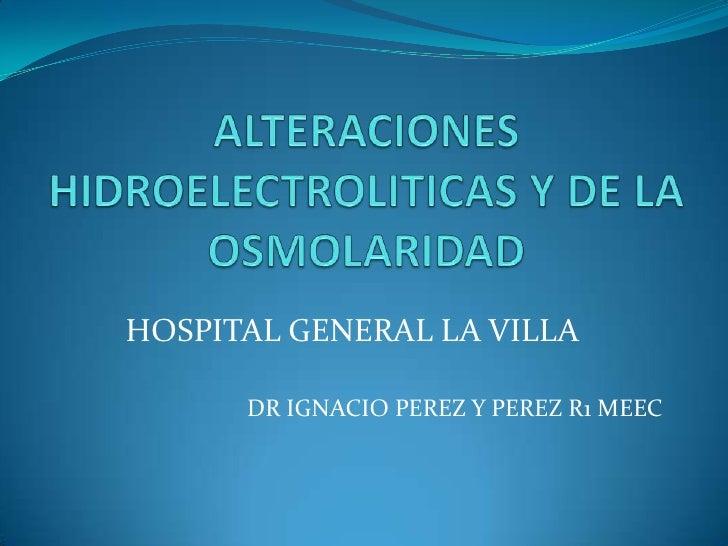 HOSPITAL GENERAL LA VILLA      DR IGNACIO PEREZ Y PEREZ R1 MEEC