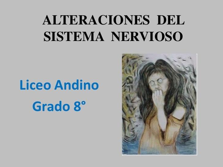 ALTERACIONES  DEL SISTEMA NERVIOSO<br />Liceo Andino<br />Grado 8°<br />