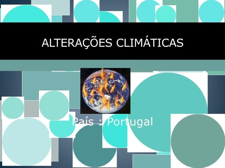 ALTERAÇÕES CLIMÁTICAS         País : Portugal