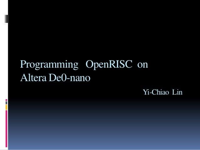 Programming OpenRISC on Altera De0-nano Yi-Chiao Lin