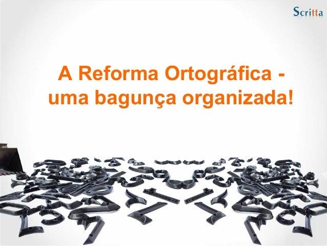 A Reforma Ortográfica uma bagunça organizada!