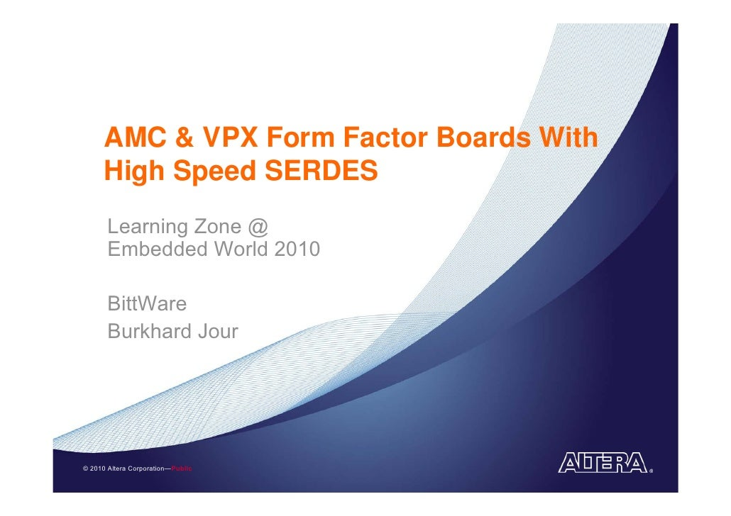 AMC & VPX Form Factor Boards With       High Speed SERDES        Learning Zone @        Embedded World 2010         BittWa...