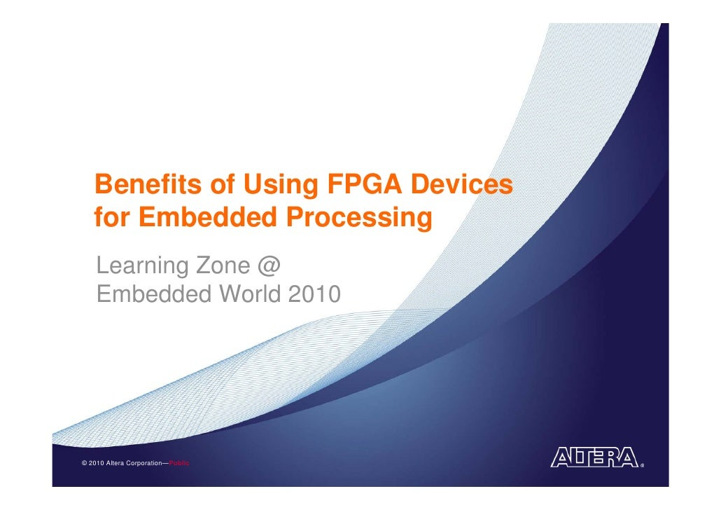 Benefits of Using FPGA Devices    for Embedded Processing     Learning Zone @     Embedded World 2010     © 2010 Altera Co...