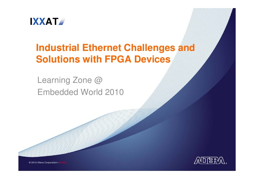 IXXAT        Industrial Ethernet Challenges and       Solutions with FPGA Devices         Learning Zone @        Embedded ...