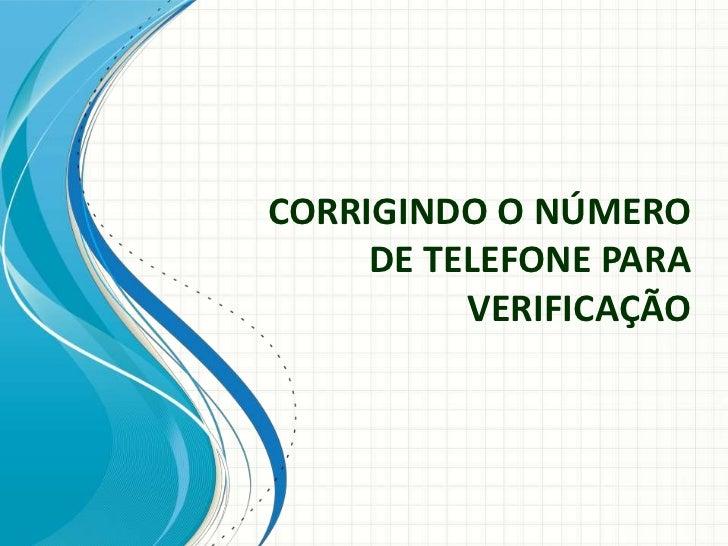 CORRIGINDO O NÚMERO DE TELEFONE PARA VERIFICAÇÃO<br />