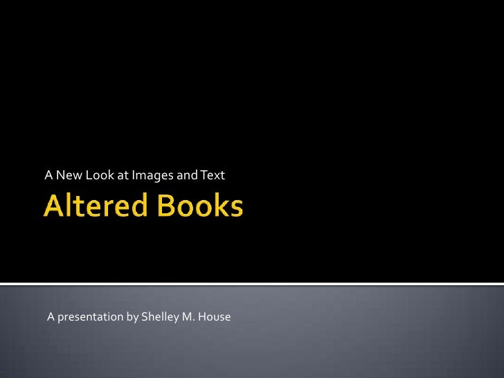 An Altered Books Presentation by Shelley M. House