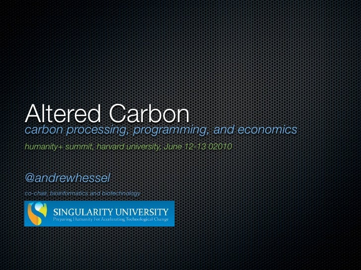 Altered Carbon and economics carbon processing, programming, humanity+ summit, harvard university, June 12-13 02010   @and...