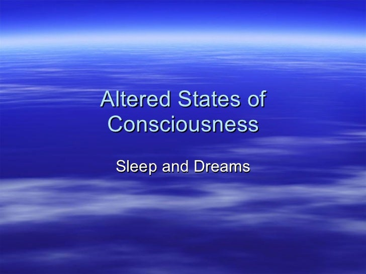 Altered States of Consciousness Sleep and Dreams