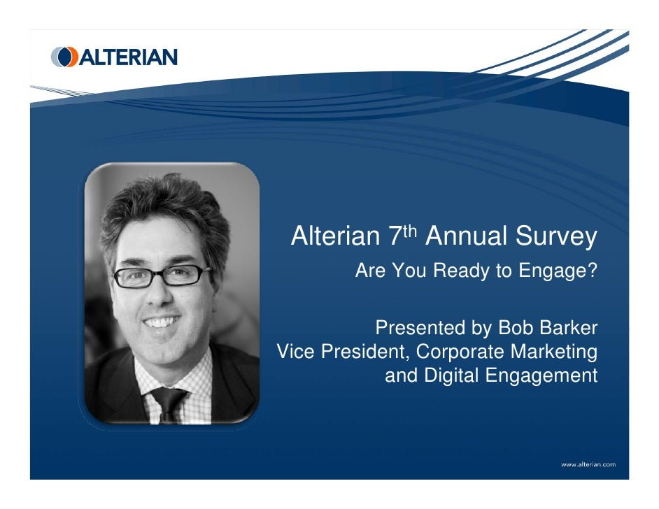 Alterian 7th Annual Survey         Are You Ready to Engage?             Presented by Bob Barker Vice President, Corporate ...