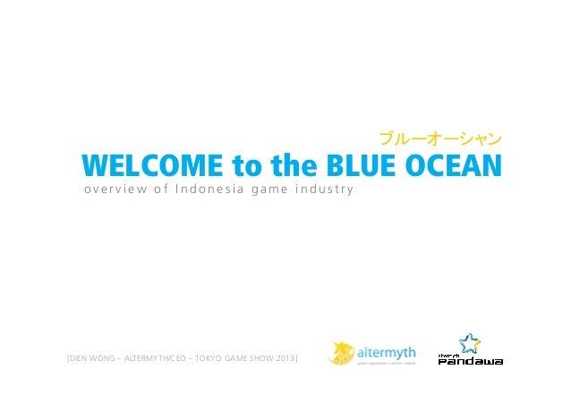 ブルーオーシャン    WELCOME to the BLUE OCEAN overview of Indonesia game industry  [DIEN WONG – ALTERMYTH/CEO – TOKYO GAME SHOW ...
