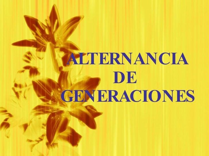 ALTERNANCIA DE  GENERACIONES