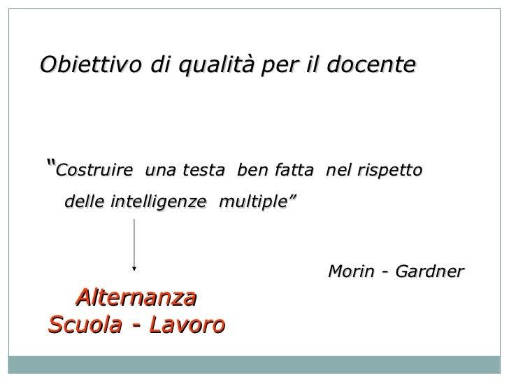 """Obiettivo di qualità   per il docente   """" Costruire  una testa  ben fatta  nel rispetto  delle intelligenze  multiple"""" Mor..."""