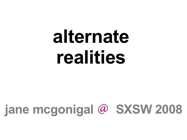 Alternate Realities - Jane McGonigal Keynote SXSW 2008