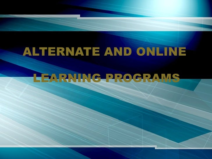 ALTERNATE AND ONLINE  LEARNING PROGRAMS
