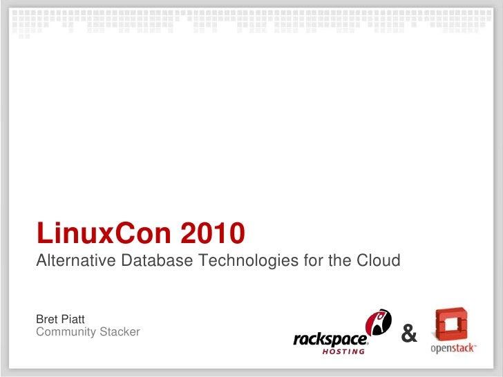 LinuxCon 2010Alternative Database Technologies for the Cloud<br />Bret Piatt<br />&<br />Community Stacker<br />